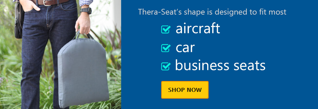 Thera-Seat's shape is designed to fit most aircraft, car, and business seats